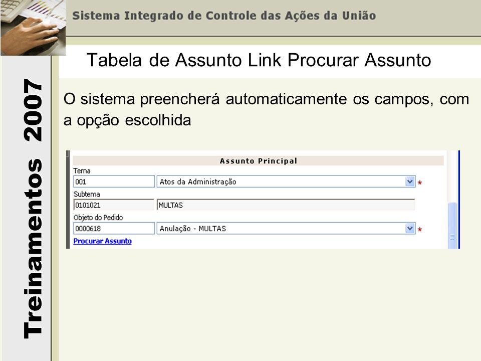 Treinamentos 2007 O sistema preencherá automaticamente os campos, com a opção escolhida Tabela de Assunto Link Procurar Assunto