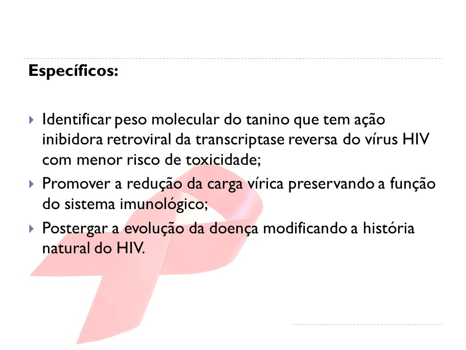 Específicos: Identificar peso molecular do tanino que tem ação inibidora retroviral da transcriptase reversa do vírus HIV com menor risco de toxicidad