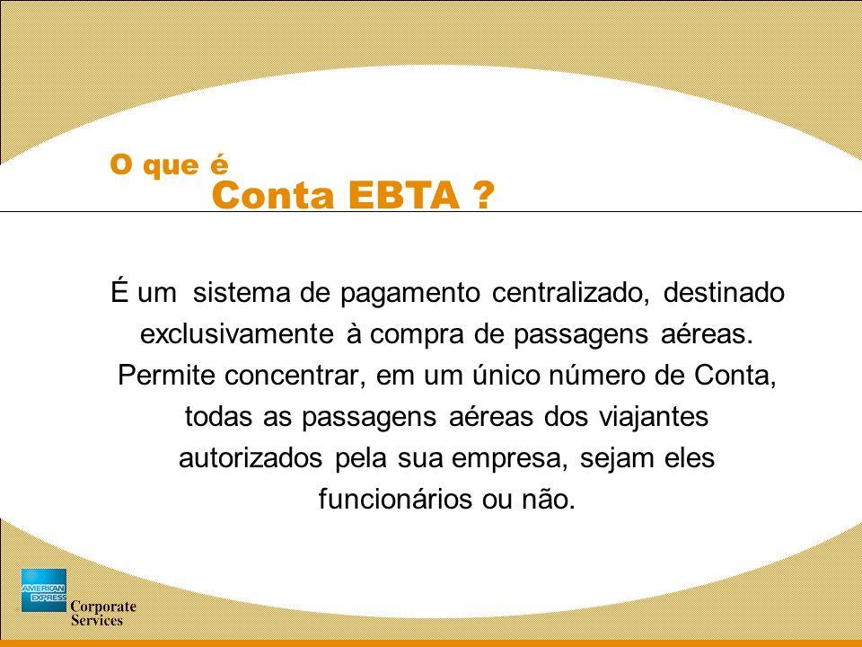 Seguros gratuitos Na compra de passagens aéreas com a Conta EBTA, os funcionários da sua empresa contarão, gratuitamente, com seguros pelos quais, normalmente, teriam de pagar: Seguro de Acidentes Pessoais em Viagem de até US$ 100 mil.