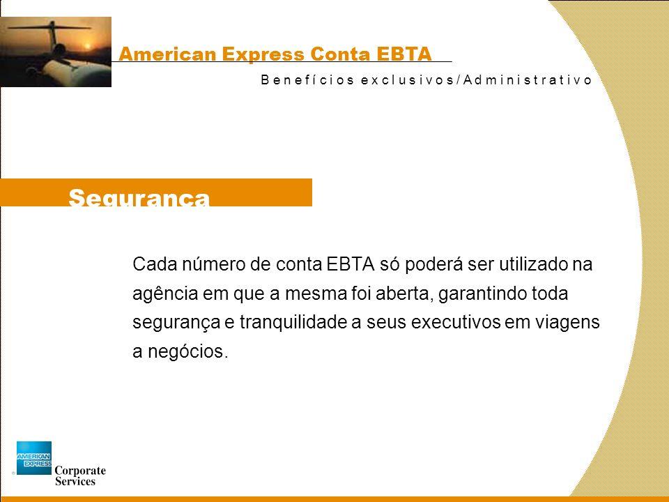 Segurança Cada número de conta EBTA só poderá ser utilizado na agência em que a mesma foi aberta, garantindo toda segurança e tranquilidade a seus executivos em viagens a negócios.
