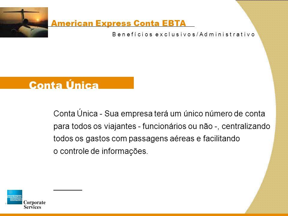 Conta Única - Sua empresa terá um único número de conta para todos os viajantes - funcionários ou não -, centralizando todos os gastos com passagens aéreas e facilitando o controle de informações.