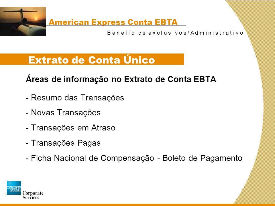 American Express Conta EBTA B e n e f í c i o s e x l u s i v o s / A d m i n i s t r a t i v o As informações do Extrato de Conta EBTA incluem: Extra
