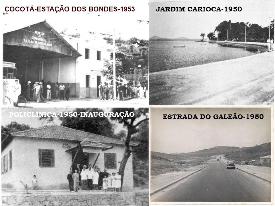 COCOTÁ-ESTAÇÃO DOS BONDES-1953 JARDIM CARIOCA-1950 POLICLINICA-1950-INAUGURAÇÃO ESTRADA DO GALEÃO-1950