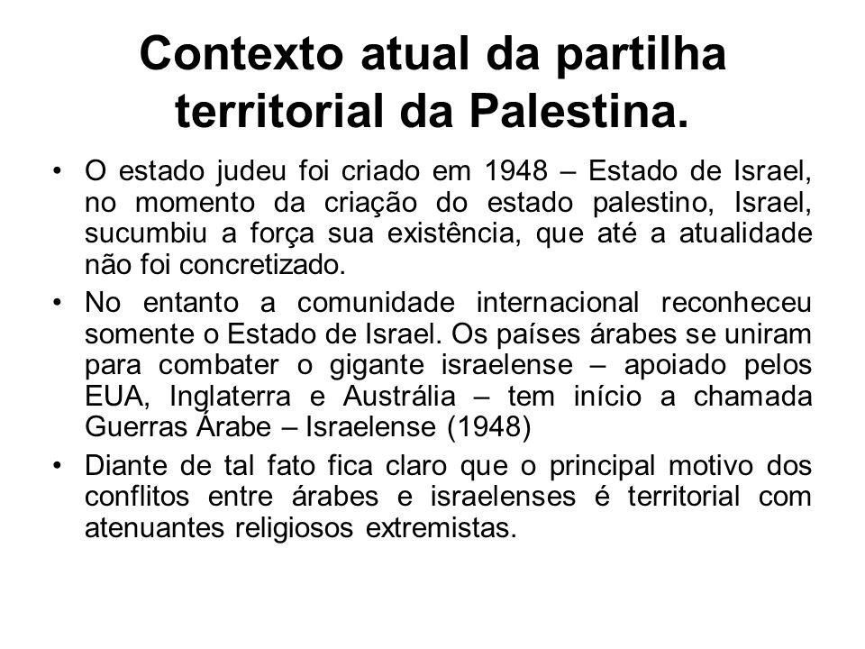 Contexto atual da partilha territorial da Palestina. O estado judeu foi criado em 1948 – Estado de Israel, no momento da criação do estado palestino,