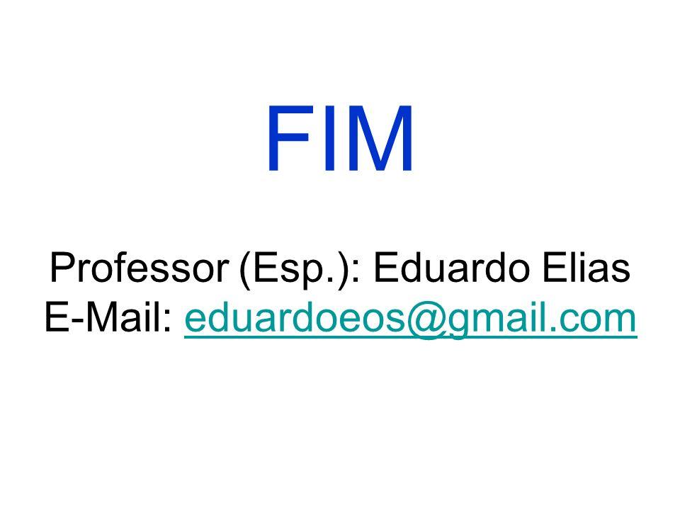 FIM Professor (Esp.): Eduardo Elias E-Mail: eduardoeos@gmail.comeduardoeos@gmail.com