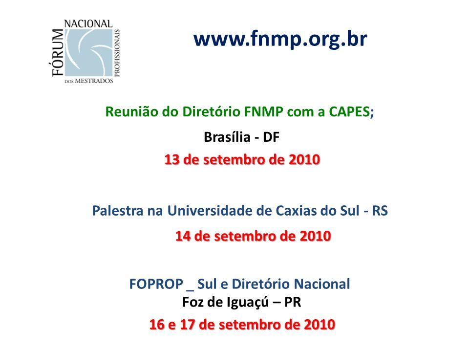 www.fnmp.org.br Reunião do Diretório FNMP com a CAPES; Brasília - DF 13 de setembro de 2010 FOPROP _ Sul e Diretório Nacional Foz de Iguaçú – PR 16 e 17 de setembro de 2010 Palestra na Universidade de Caxias do Sul - RS 14 de setembro de 2010
