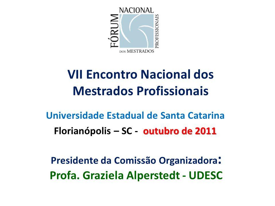VII Encontro Nacional dos Mestrados Profissionais Universidade Estadual de Santa Catarina outubro de 2011 Florianópolis – SC - outubro de 2011 Presidente da Comissão Organizadora : Profa.