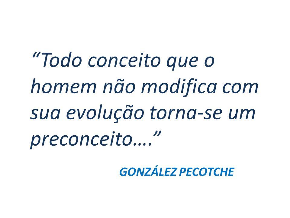 Todo conceito que o homem não modifica com sua evolução torna-se um preconceito…. GONZÁLEZ PECOTCHE