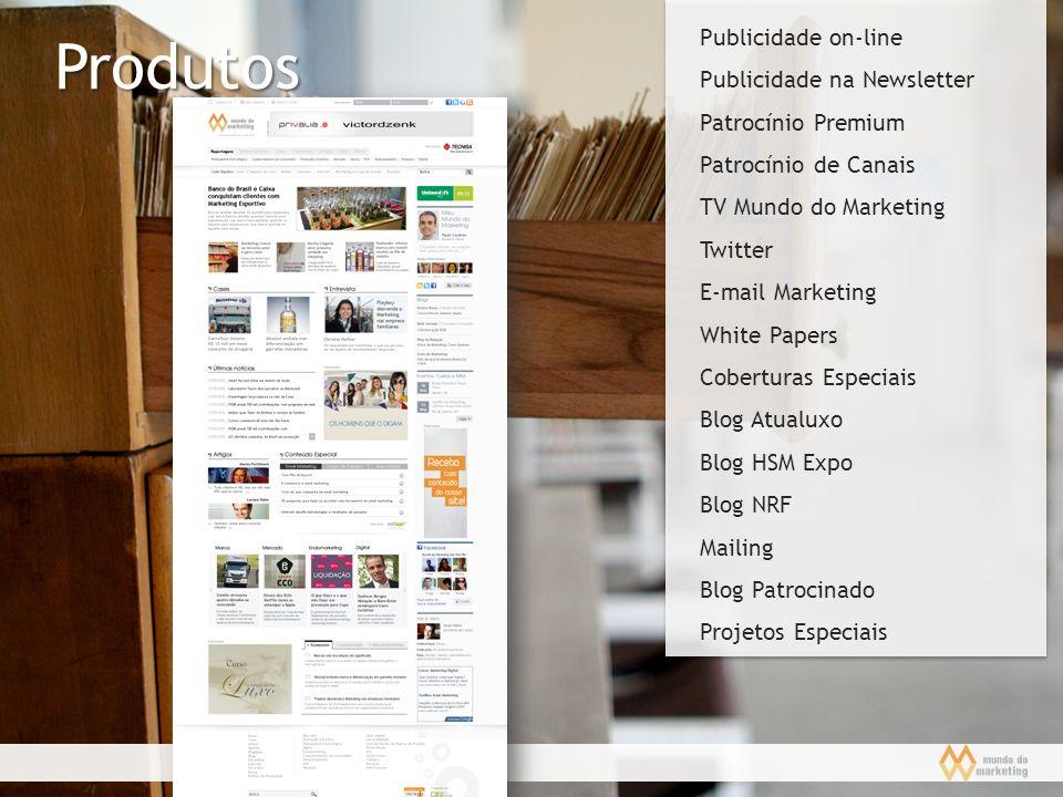 Produtos Publicidade on-line Publicidade na Newsletter Patrocínio Premium Patrocínio de Canais TV Mundo do Marketing Twitter E-mail Marketing White Pa