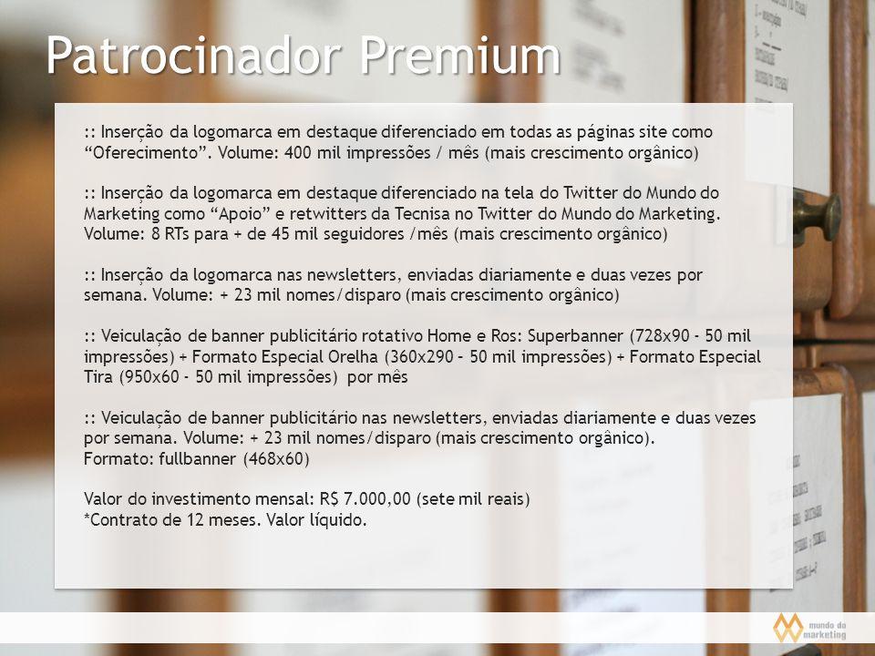 Patrocinador Premium :: Inserção da logomarca em destaque diferenciado em todas as páginas site como Oferecimento. Volume: 400 mil impressões / mês (m