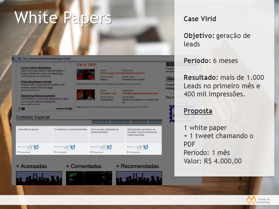 White Papers Case Virid Objetivo: geração de leads Período: 6 meses Resultado: mais de 1.000 Leads no primeiro mês e 400 mil impressões. Proposta 1 wh