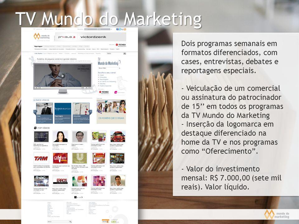 TV Mundo do Marketing Dois programas semanais em formatos diferenciados, com cases, entrevistas, debates e reportagens especiais. - Veiculação de um c