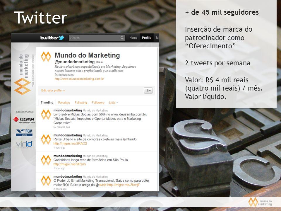 Twitter + de 45 mil seguidores Inserção de marca do patrocinador como Oferecimento 2 tweets por semana Valor: R$ 4 mil reais (quatro mil reais) / mês.