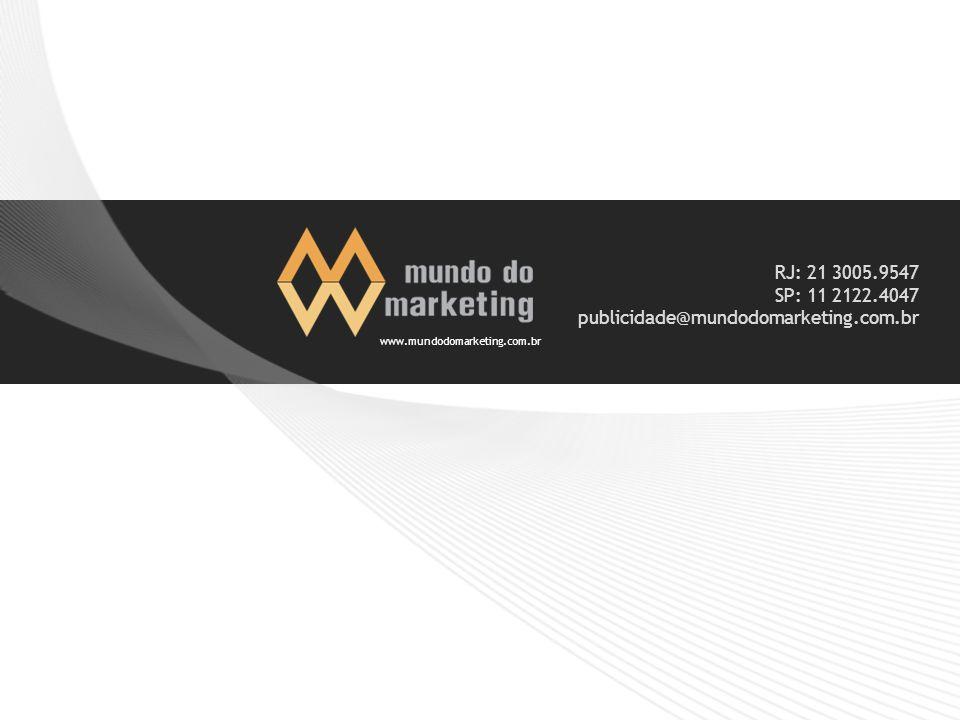 RJ: 21 3005.9547 SP: 11 2122.4047 publicidade@mundodomarketing.com.br www.mundodomarketing.com.br