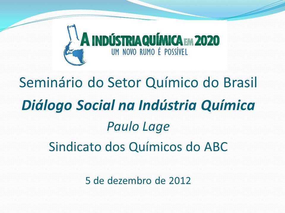 Seminário do Setor Químico do Brasil Diálogo Social na Indústria Química Paulo Lage Sindicato dos Químicos do ABC 5 de dezembro de 2012