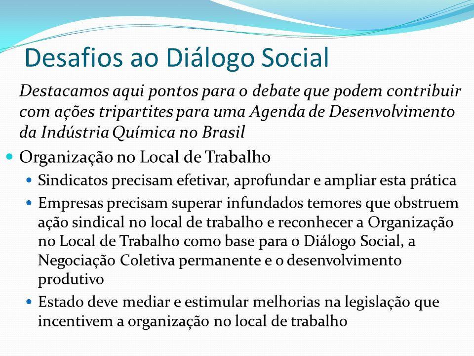 Desafios ao Diálogo Social Destacamos aqui pontos para o debate que podem contribuir com ações tripartites para uma Agenda de Desenvolvimento da Indús
