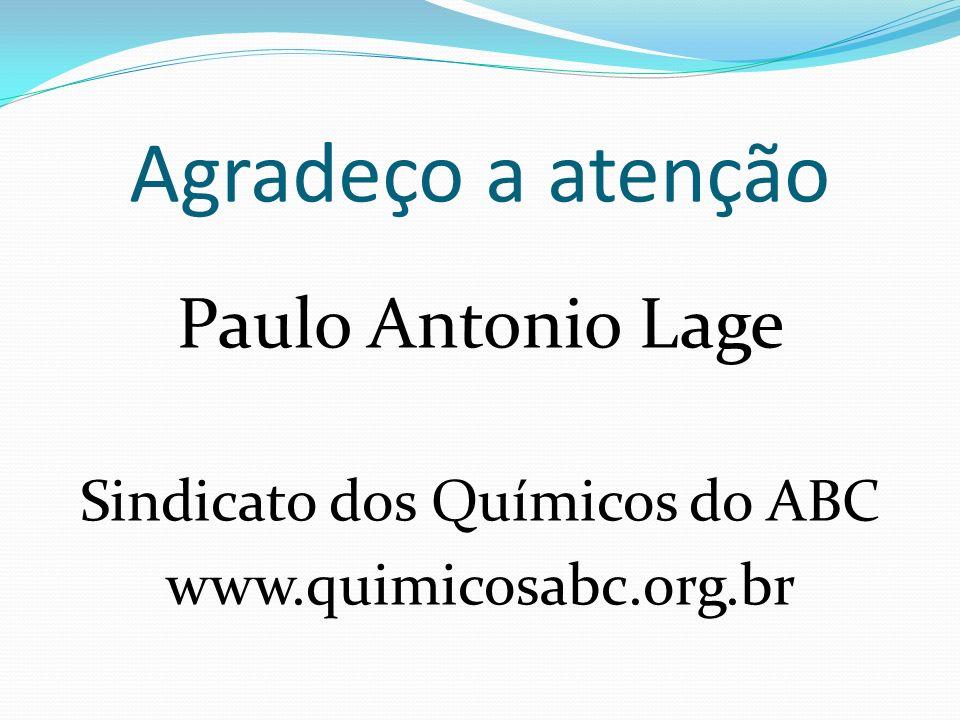 Agradeço a atenção Paulo Antonio Lage Sindicato dos Químicos do ABC www.quimicosabc.org.br