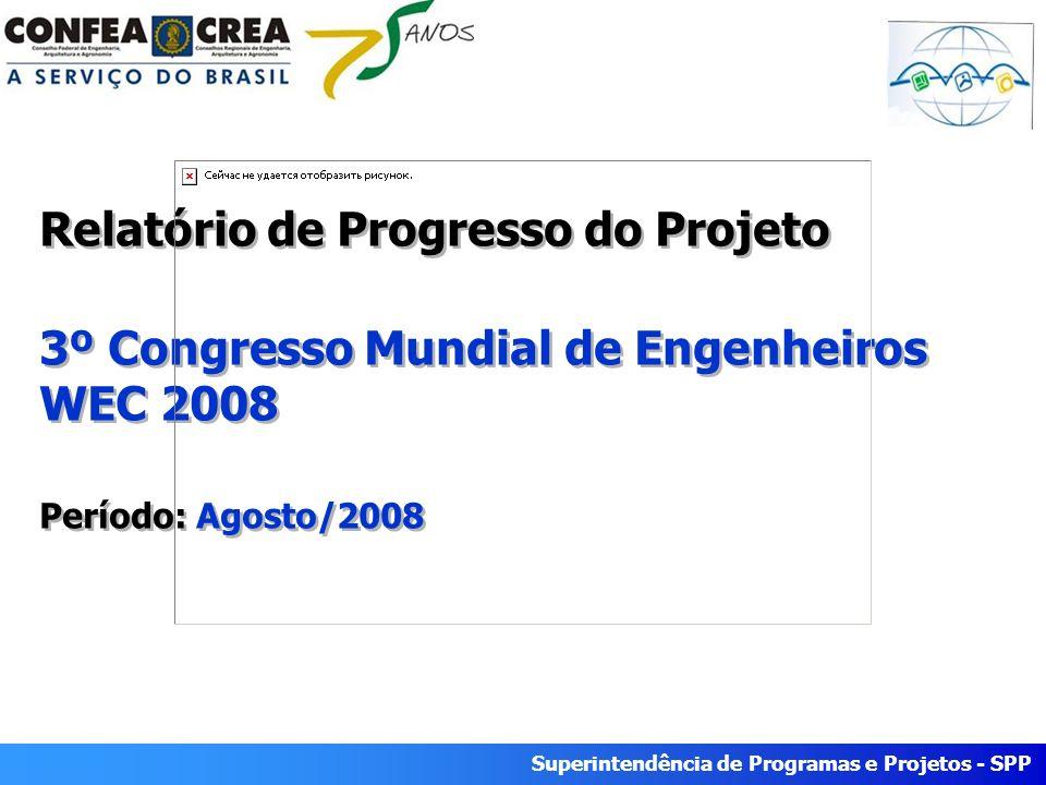 Superintendência de Programas e Projetos - SPP Relatório de Progresso do Projeto 3º Congresso Mundial de Engenheiros WEC 2008 Período: Agosto/2008