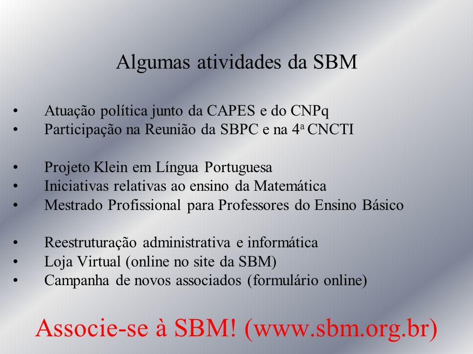Algumas atividades da SBM Atuação política junto da CAPES e do CNPq Participação na Reunião da SBPC e na 4 a CNCTI Projeto Klein em Língua Portuguesa