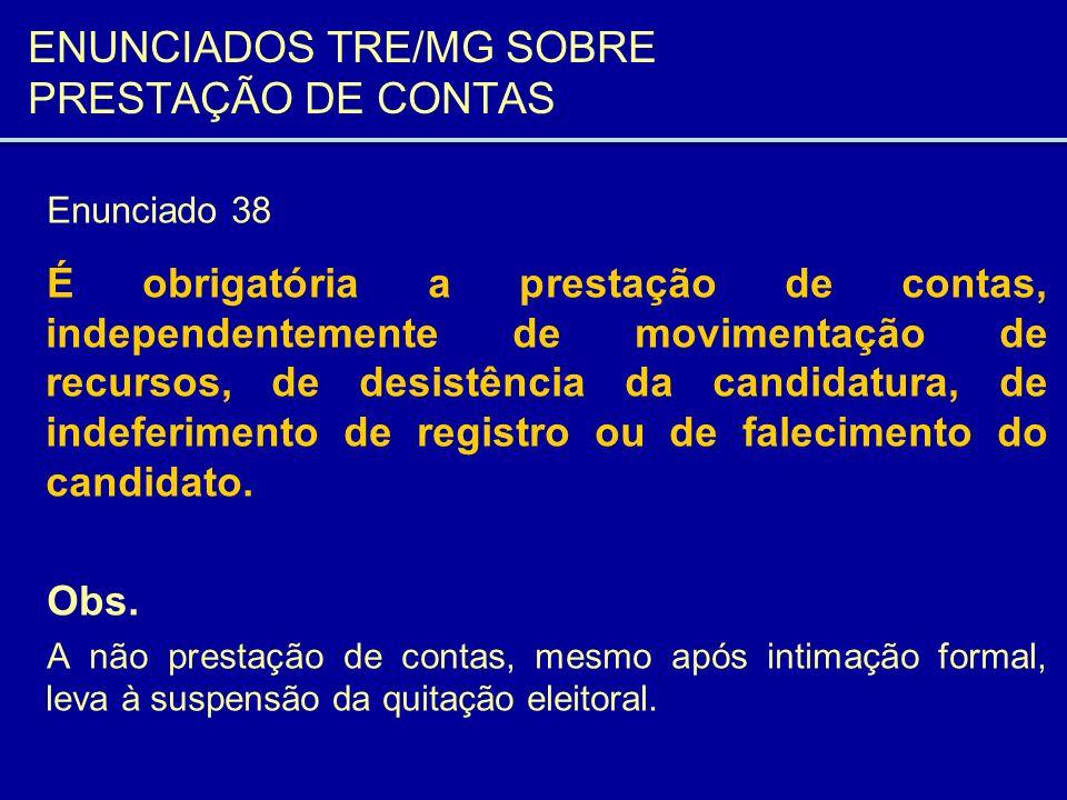 ENUNCIADOS TRE/MG SOBRE PRESTAÇÃO DE CONTAS Enunciado 38 É obrigatória a prestação de contas, independentemente de movimentação de recursos, de desist