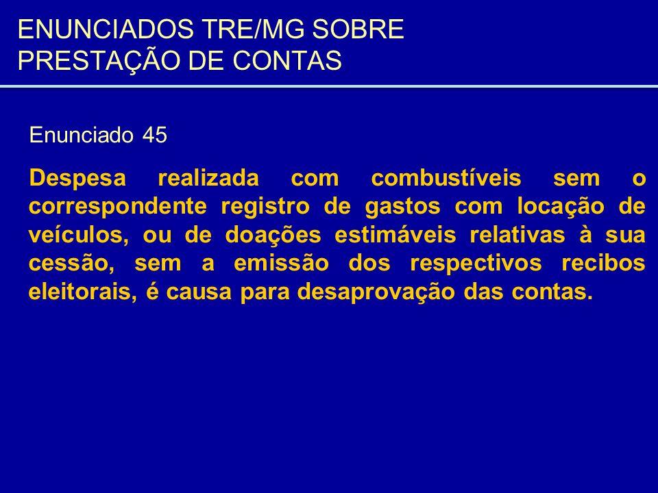 ENUNCIADOS TRE/MG SOBRE PRESTAÇÃO DE CONTAS Enunciado 45 Despesa realizada com combustíveis sem o correspondente registro de gastos com locação de veí