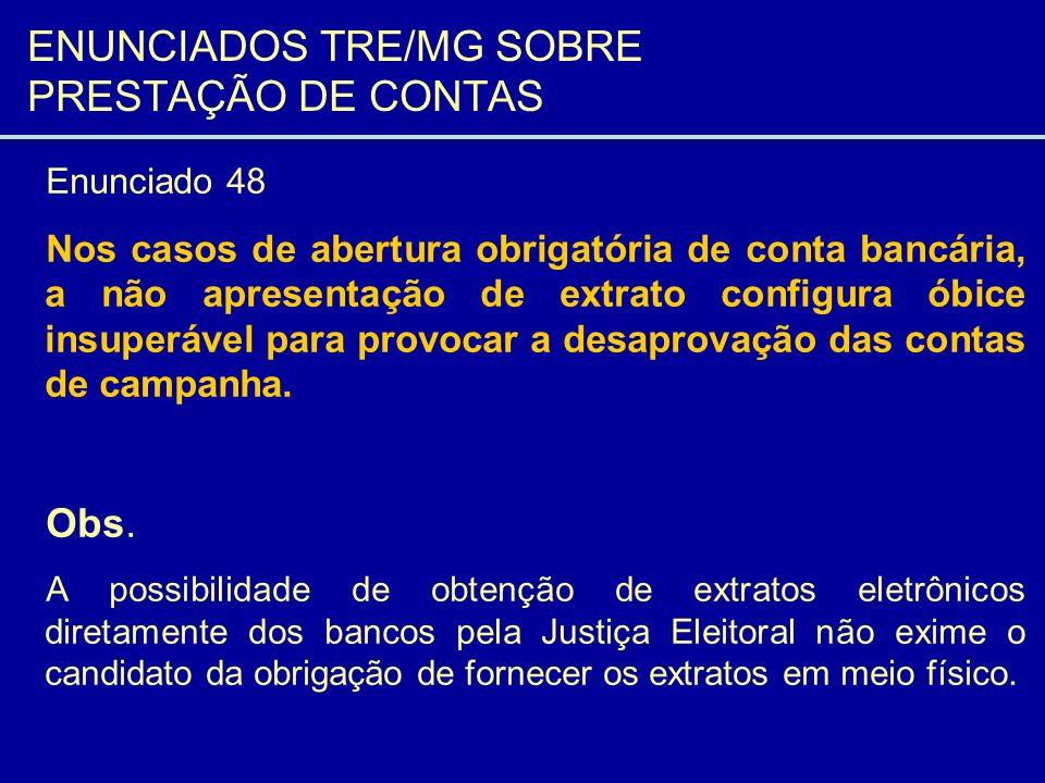 ENUNCIADOS TRE/MG SOBRE PRESTAÇÃO DE CONTAS Enunciado 48 Nos casos de abertura obrigatória de conta bancária, a não apresentação de extrato configura