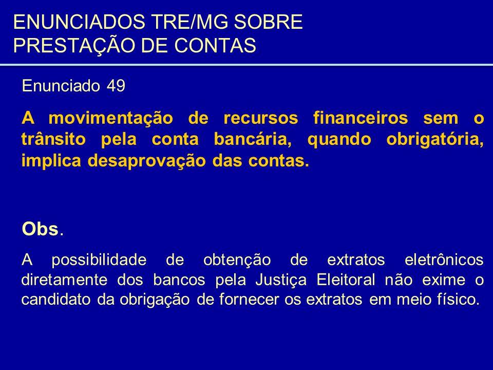 ENUNCIADOS TRE/MG SOBRE PRESTAÇÃO DE CONTAS Enunciado 49 A movimentação de recursos financeiros sem o trânsito pela conta bancária, quando obrigatória
