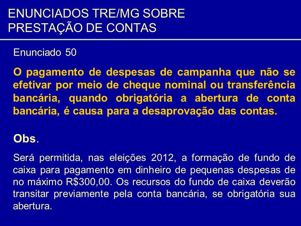 ENUNCIADOS TRE/MG SOBRE PRESTAÇÃO DE CONTAS Enunciado 50 O pagamento de despesas de campanha que não se efetivar por meio de cheque nominal ou transfe