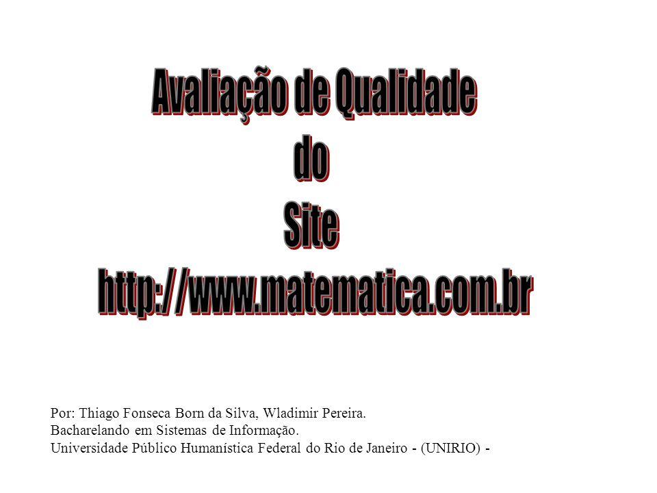 Por: Thiago Fonseca Born da Silva, Wladimir Pereira. Bacharelando em Sistemas de Informação. Universidade Público Humanística Federal do Rio de Janeir