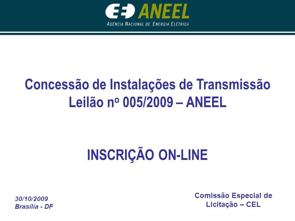 30/10/2009 Brasília - DF Comissão Especial de Licitação – CEL Concessão de Instalações de Transmissão Leilão n o 005/2009 – ANEEL INSCRIÇÃO ON-LINE
