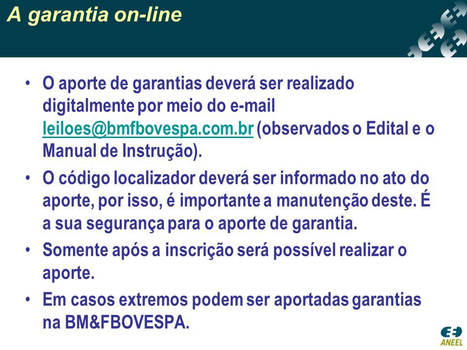 A garantia on-line O aporte de garantias deverá ser realizado digitalmente por meio do e-mail leiloes@bmfbovespa.com.br (observados o Edital e o Manual de Instrução).