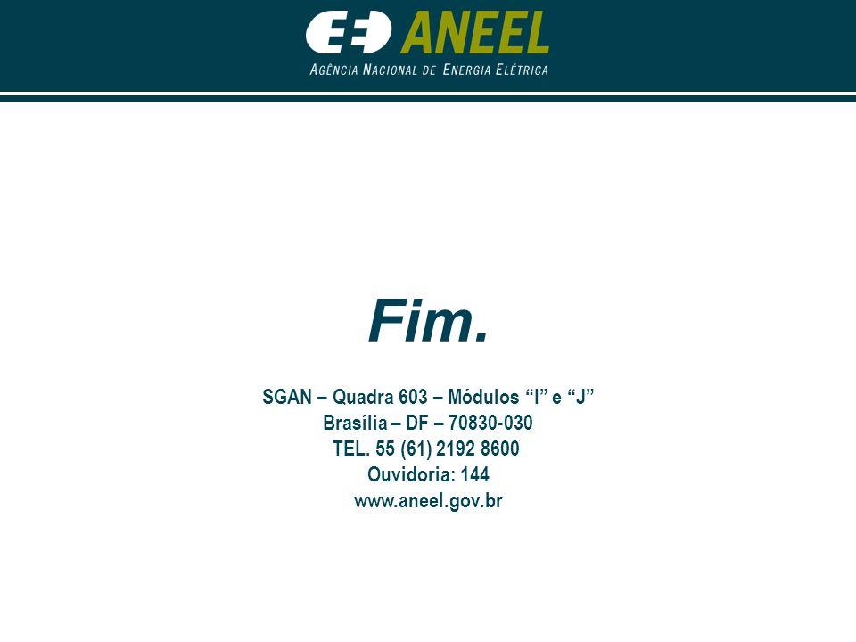 Fim. SGAN – Quadra 603 – Módulos I e J Brasília – DF – 70830-030 TEL. 55 (61) 2192 8600 Ouvidoria: 144 www.aneel.gov.br