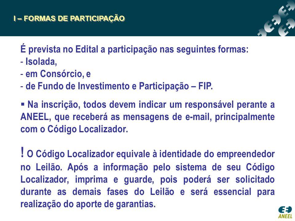 I – FORMAS DE PARTICIPAÇÃO É prevista no Edital a participação nas seguintes formas: - Isolada, - em Consórcio, e - de Fundo de Investimento e Participação – FIP.