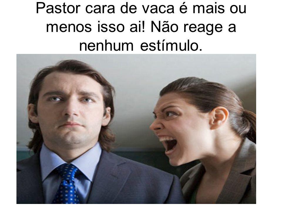 Pastor quando recebe aviso de reunião ou nova campanha! Tolerância zero!