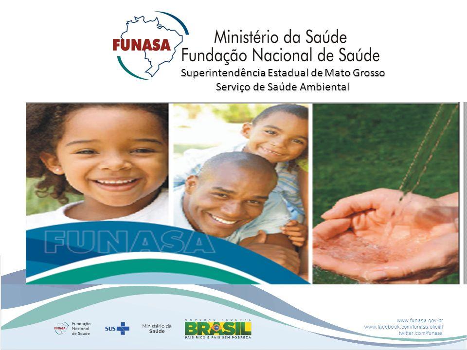 www.funasa.gov.br www.facebook.com/funasa.oficial twitter.com/funasa Superintendência Estadual de Mato Grosso Serviço de Saúde Ambiental