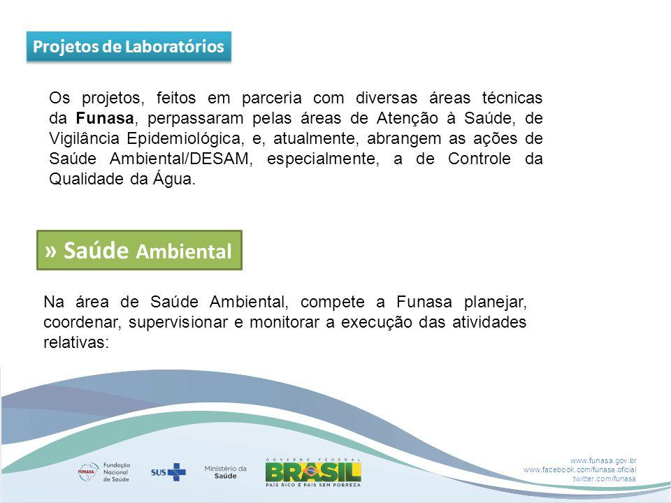 www.funasa.gov.br www.facebook.com/funasa.oficial twitter.com/funasa Projetos de Laboratórios Os projetos, feitos em parceria com diversas áreas técnicas da Funasa, perpassaram pelas áreas de Atenção à Saúde, de Vigilância Epidemiológica, e, atualmente, abrangem as ações de Saúde Ambiental/DESAM, especialmente, a de Controle da Qualidade da Água.