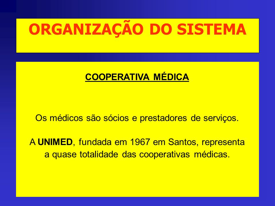 COOPERATIVA MÉDICA Os médicos são sócios e prestadores de serviços.