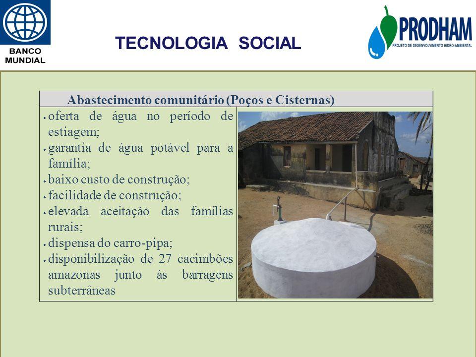 Abastecimento comunitário (Poços e Cisternas) oferta de água no período de estiagem; garantia de água potável para a família; baixo custo de construçã