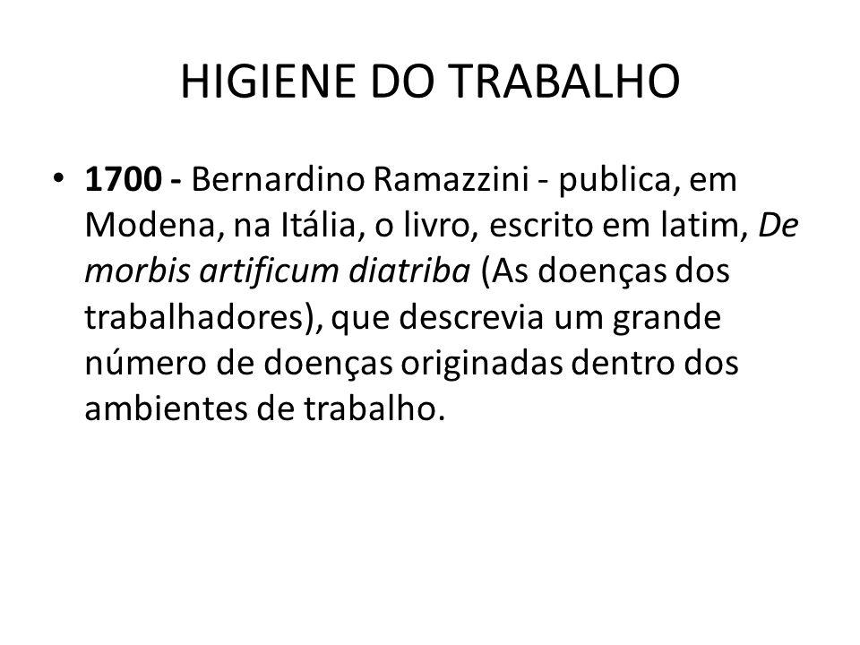 HIGIENE DO TRABALHO 1700 - Bernardino Ramazzini - publica, em Modena, na Itália, o livro, escrito em latim, De morbis artificum diatriba (As doenças d