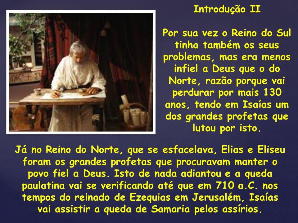 { Introdução II Por sua vez o Reino do Sul tinha também os seus problemas, mas era menos infiel a Deus que o do Norte, razão porque vai perdurar por m