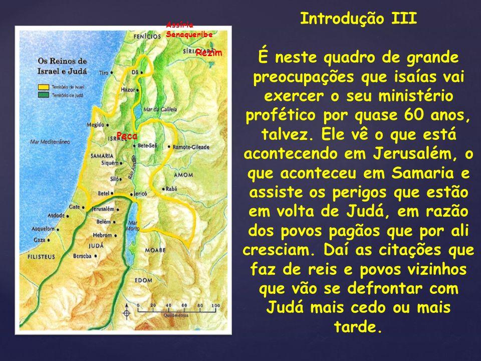 { Introdução III É neste quadro de grande preocupações que isaías vai exercer o seu ministério profético por quase 60 anos, talvez. Ele vê o que está