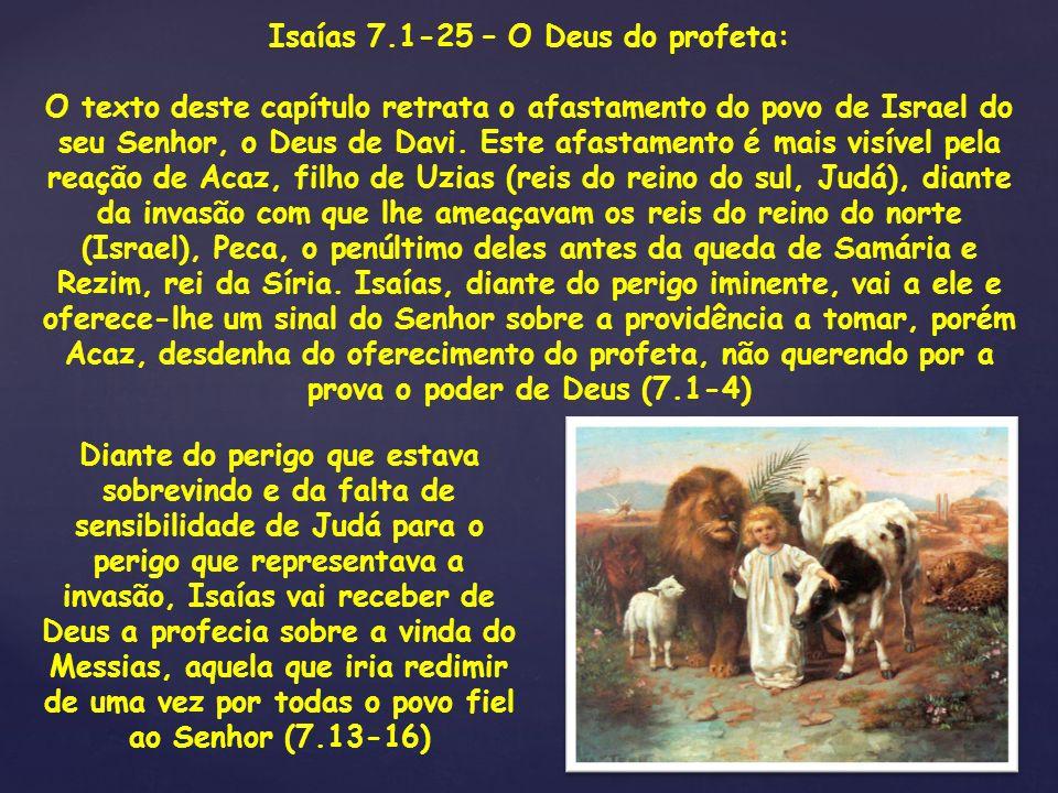 Isaías 7.1-25 – O Deus do profeta: O texto deste capítulo retrata o afastamento do povo de Israel do seu Senhor, o Deus de Davi. Este afastamento é ma