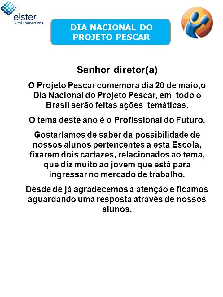 DIA NACIONAL DO PROJETO PESCAR Senhor diretor(a) O Projeto Pescar comemora dia 20 de maio,o Dia Nacional do Projeto Pescar, em todo o Brasil serão fei
