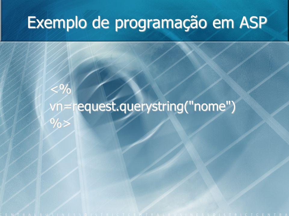 Exemplo de programação em ASP <% vn=request.querystring(