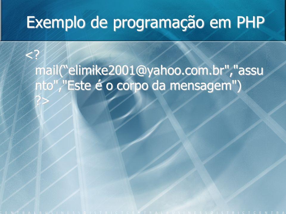Exemplo de programação em PHP <? mail(elimike2001@yahoo.com.br