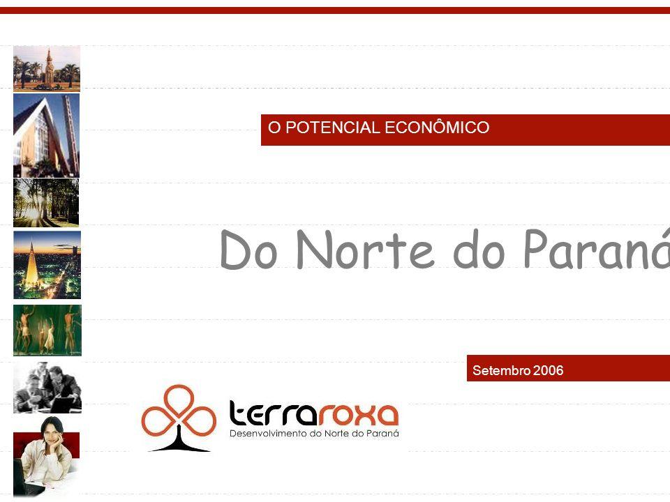 O POTENCIAL ECONÔMICO Setembro 2006 Do Norte do Paraná