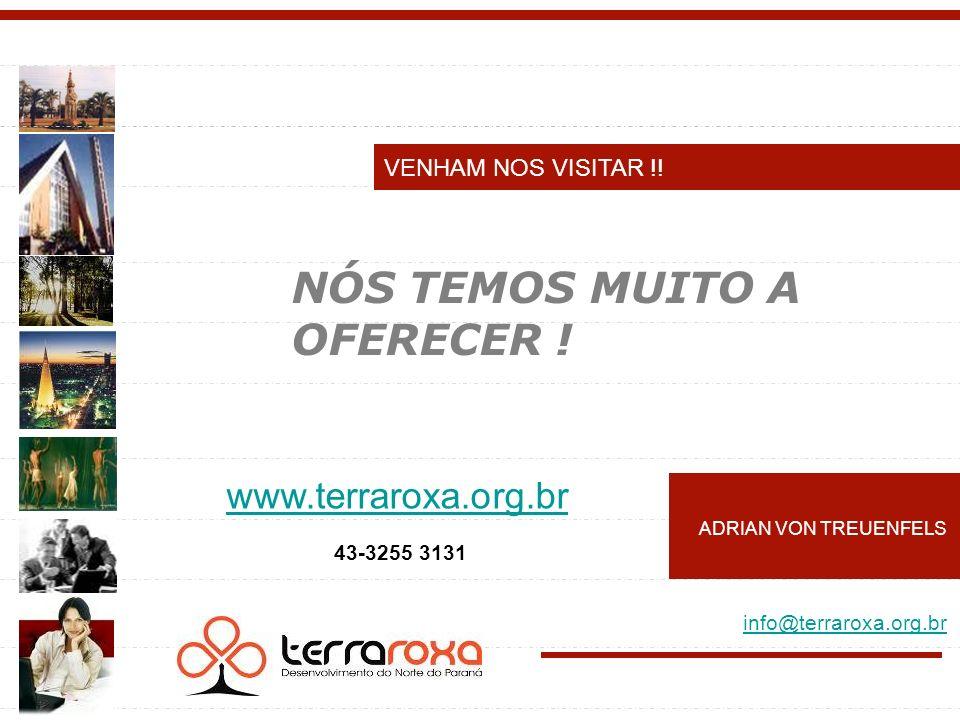 VENHAM NOS VISITAR !! www.terraroxa.org.br ADRIAN VON TREUENFELS 43-3255 3131 info@terraroxa.org.br NÓS TEMOS MUITO A OFERECER !