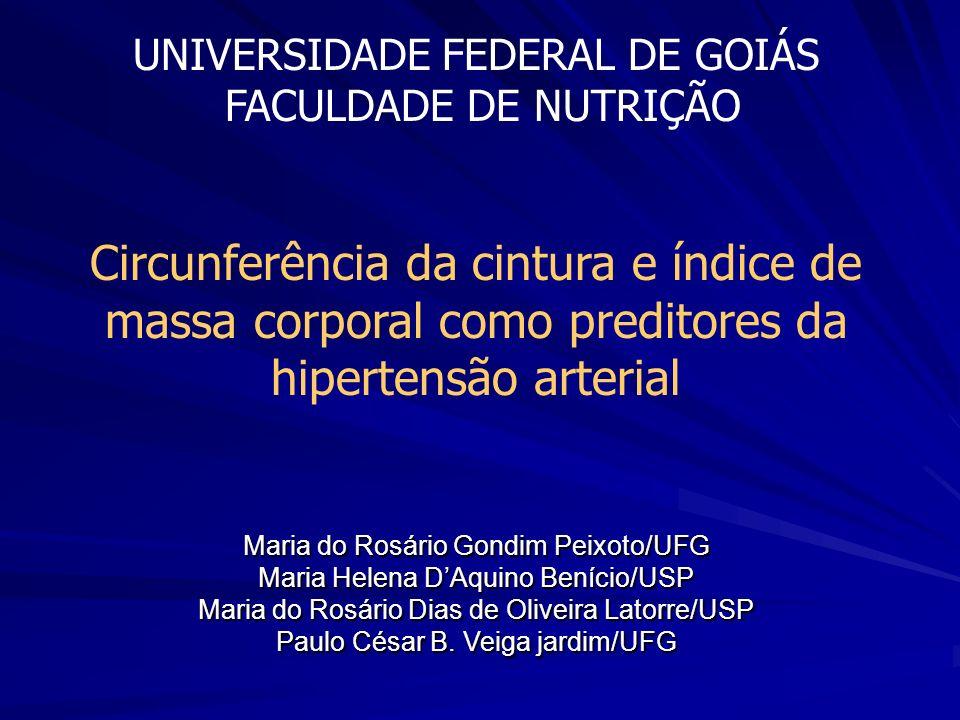 UNIVERSIDADE FEDERAL DE GOIÁS FACULDADE DE NUTRIÇÃO Circunferência da cintura e índice de massa corporal como preditores da hipertensão arterial Maria
