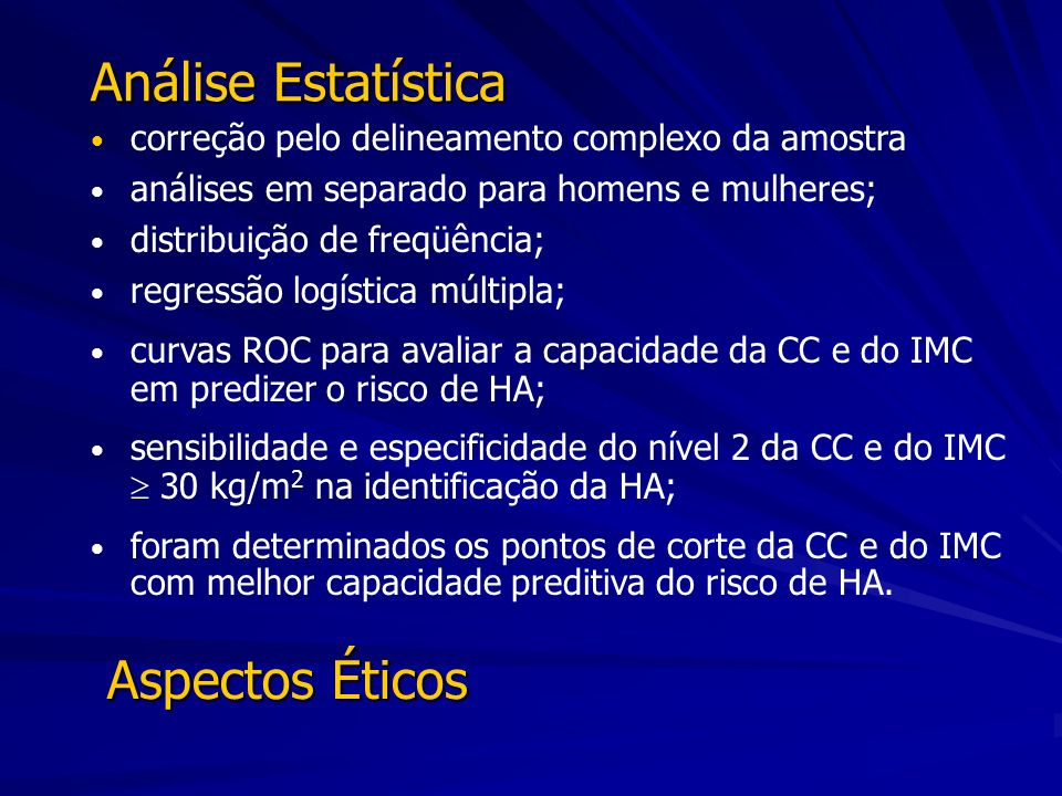 Análise Estatística correção pelo delineamento complexo da amostra análises em separado para homens e mulheres; distribuição de freqüência; regressão