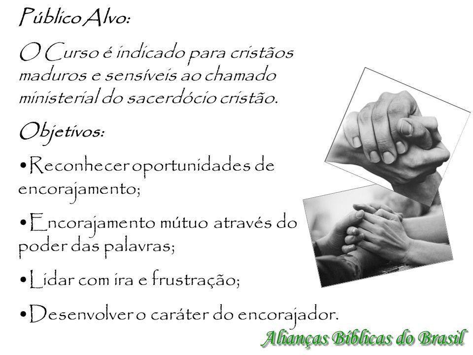 Alianças Bíblicas do Brasil Público Alvo: O Curso é indicado para cristãos maduros e sensíveis ao chamado ministerial do sacerdócio cristão. Objetivos